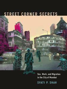 Street Corner Secrets: Sex, Work, and Migration in the City of Mumbai (repost)