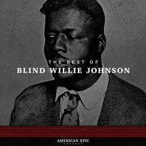 Blind Willie Johnson - American Epic: The Best Of Blind Willie Johnson (2017)