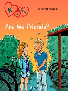 «K for Kara 11 - Are We Friends?» by Line Kyed Knudsen