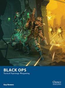 Black Ops: Tactical Espionage Wargaming (Osprey Wargames 10)