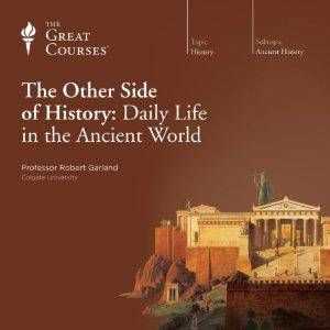The Other Side of History: Daily Life in the Ancient World [repost]