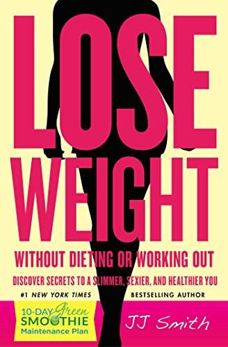 Lose Weight Without Dieting or Working Out: Discover Secrets to a Slimmer, Sexier, and Healthier You (repost)