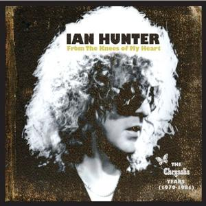 Ian Hunter – From The Knees Of My Heart: The Chrysalis Years (1979-1981) (2012)