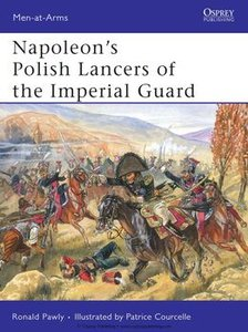 Napoleon's Polish Lancers of the Imperial Guard (Osprey Men-at-Arms 440) (repost)