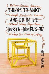 Things to Make and Do in the Fourth Dimension: A Mathematician's Journey Through Narcissistic Numbers, Optimal Dating Algorithm