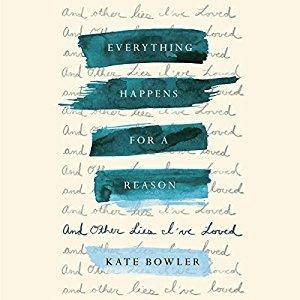 Everything Happens for a Reason: And Other Lies I've Loved [Audiobook]