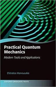 Practical Quantum Mechanics: Modern Tools and Applications (Repost)