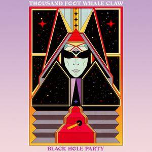 Thousand Foot Whale Claw - Black Hole Party (2018)