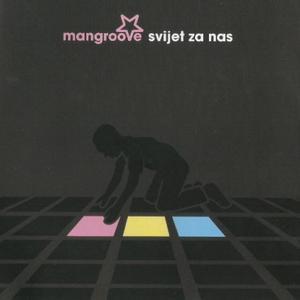 Mangroove - Svijet za nas (2009)