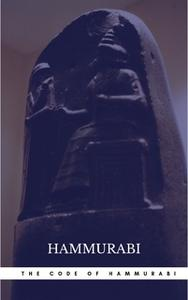 «The Oldest Code of Laws in the World The code of laws promulgated by Hammurabi, King of Babylon B.C. 2285-2242» by Hamm