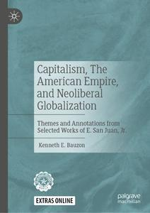 Capitalism, The American Empire, and Neoliberal Globalization: Themes and Annotations from Selected Works of E. San Juan, Jr.