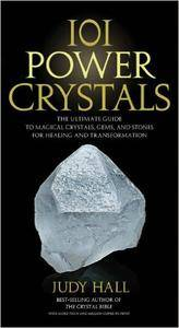 101 Power Crystals: The Ultimate Guide to Magical Crystals, Gems, and Stones for Healing and Transformation (Repost)