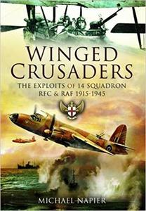 Winged Crusaders: The Exploits of 14 Squadron RFC & RAF 1915-45 [Repost]