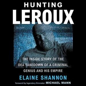 Hunting LeRoux: The Inside Story of the DEA Takedown of a Criminal Genius and His Empire [Audiobook]