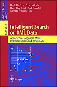 Intelligent Search on XML Data: Applications, Languages, Models, Implementations, and Benchmarks