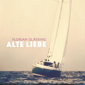 Florian Glässing - Alte Liebe (2019)