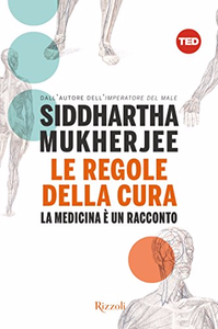 Le regole della cura: La medicina è un racconto - SiddHartha Mukherjee