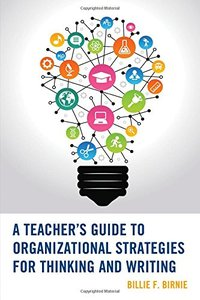 A Teacher's Guide to Organizational Strategies for Thinking and Writing