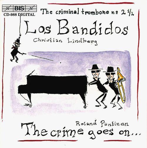 Christian Lindberg, Roland Pöntinen - Los Bandidos: The criminal trombone 2½ (2000)