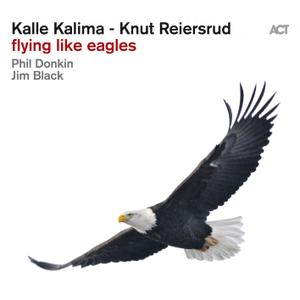 Kalle Kalima & Knut Reiersrud with Phil Donkin & Jim Black - Flying Like Eagles (2019)