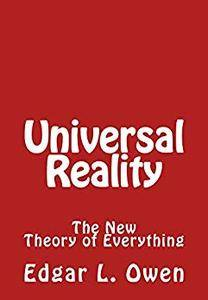 Universal Reality: The New Theory of Everything