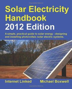 Solar electricity handbook: a simple, practical guide to solar energy - how to design and install photovoltaic solar electric s