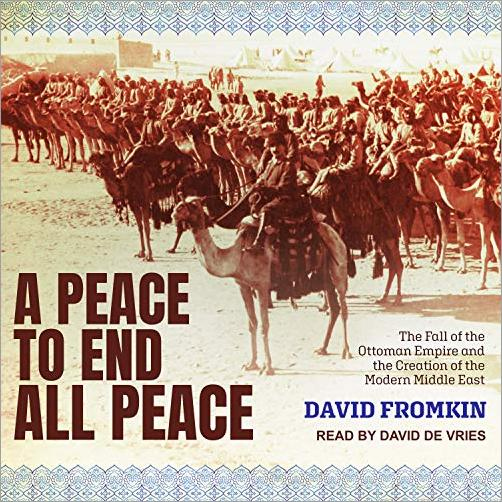 A Peace to End All Peace: The Fall of the Ottoman Empire and the Creation of the Modern Middle East [Audiobook]