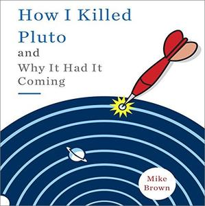 How I Killed Pluto and Why It Had It Coming [Audiobook]