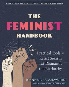 The Feminist Handbook: Practical Tools to Resist Sexism and Dismantle the Patriarchy (The Social Justice Handbook)