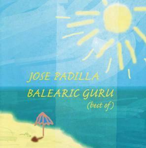 Jose Padilla - Balearic Guru (Best Of) (2002)