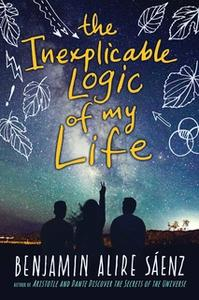 «The Inexplicable Logic of My Life» by Benjamin Alire Sáenz