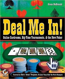 Deal Me In! Online Cardrooms, Big Time Tournaments, and The New Poker