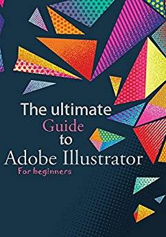 The guide to Adobe Illustrator - For beginners