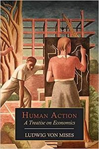 Human Action A Treatise on Economics