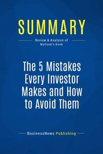 «Summary: The 5 Mistakes Every Investor Makes and How to Avoid Them» by BusinessNews Publishing