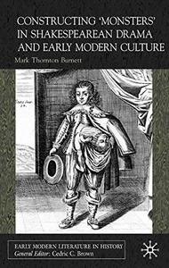 Constructing 'Monsters' in Shakespearean Drama and Early Modern Culture (Early Modern Literature in History)