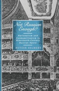 Not Russian Enough?: Nationalism and Cosmopolitanism in Nineteenth-Century Russian Opera