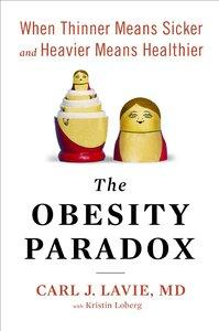The Obesity Paradox: When Thinner Means Sicker and Heavier Means Healthier (Repost)