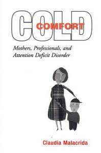 Cold Comfort: Mothers, Professionals, and Attention Deficit Disorder