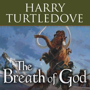 «The Breath of God: A Novel of the Opening of the World» by Harry Turtledove