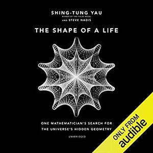 The Shape of a Life: One Mathematician's Search for the Universe's Hidden Geometry [Audiobook]