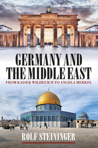 Germany and the Middle East : From Kaiser Wilhelm II to Angela Merkel