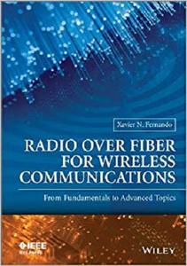 Radio over Fiber for Wireless Communications: From Fundamentals to Advanced Topics (Wiley - IEEE)