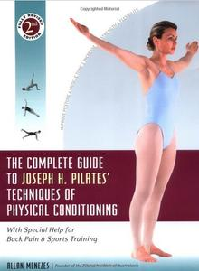 The Complete Guide to Joseph H. Pilates' Techniques of Physical Conditioning (2nd edition)