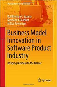 Business Model Innovation in Software Product Industry: Bringing Business to the Bazaar (Management for Professionals)