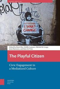 The Playful Citizen: Civic Engagement in a Mediatized Culture (Games and Play) by René Glas, Sybille Lammes, et al