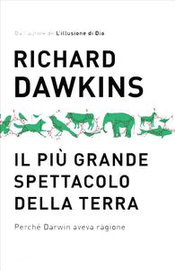 Richard Dawkins - Il più grande spettacolo della Terra. Perché Darwin aveva ragione (2010)