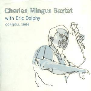Charles Mingus Sextet with Eric Dolphy - Cornell 1964 (1964) [2CDs] {Blue Note}