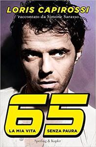 65 la mia vita senza paura - Loris Capirossi & Simone Sarasso