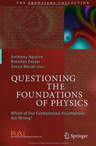 Questioning the Foundations of Physics: Which of Our Fundamental Assumptions Are Wrong?